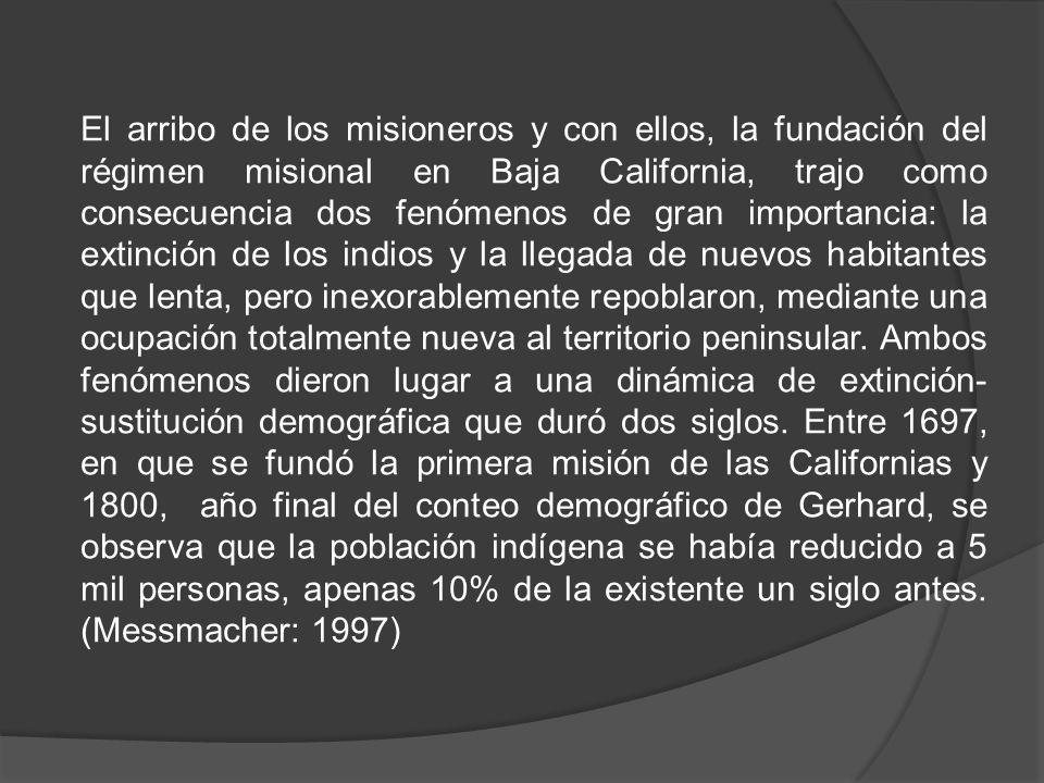 El arribo de los misioneros y con ellos, la fundación del régimen misional en Baja California, trajo como consecuencia dos fenómenos de gran importanc