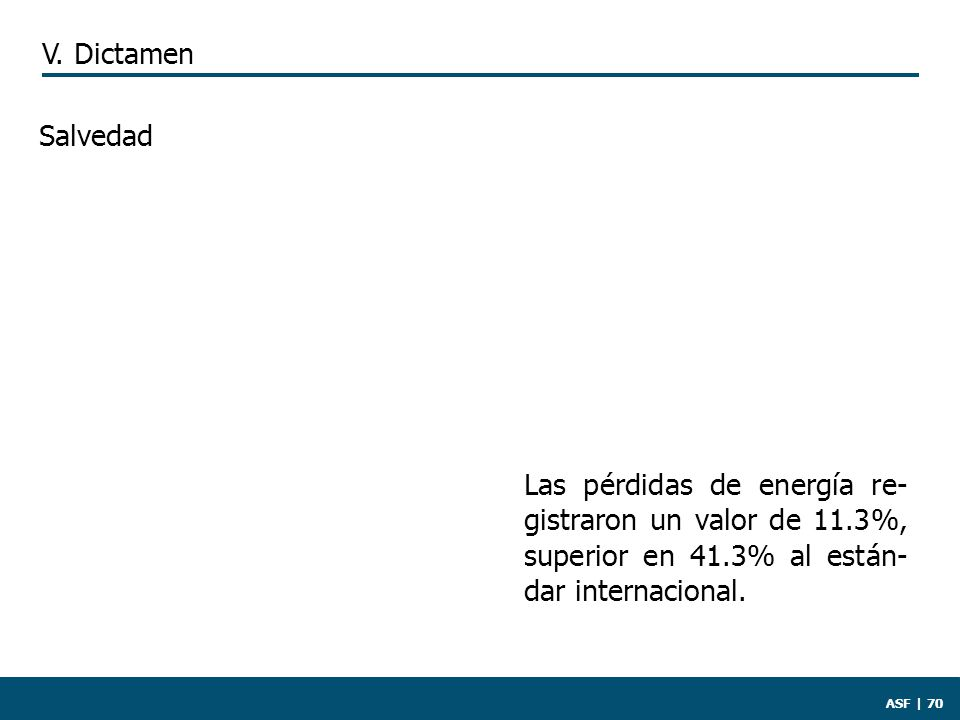 ASF | 70 Las pérdidas de energía re- gistraron un valor de 11.3%, superior en 41.3% al están- dar internacional.