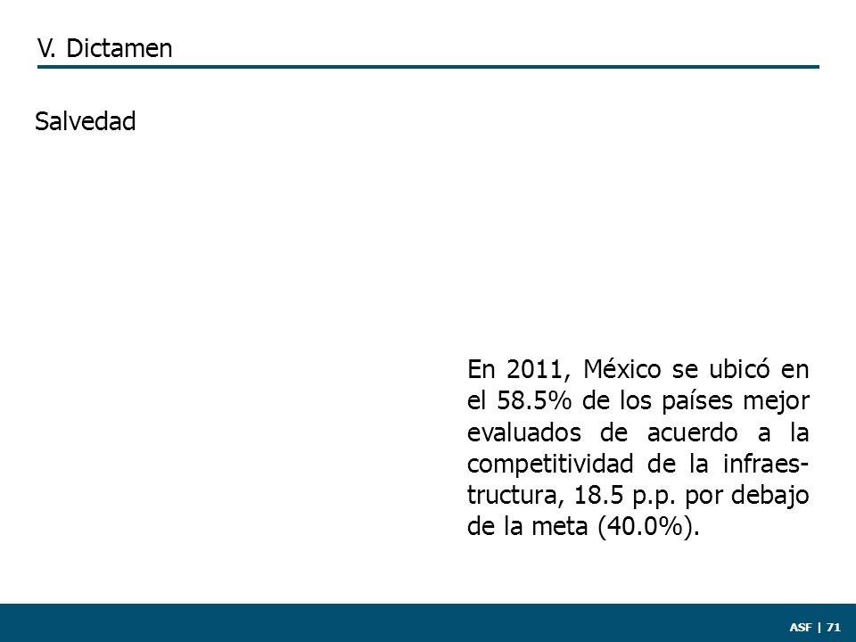 ASF | 71 En 2011, México se ubicó en el 58.5% de los países mejor evaluados de acuerdo a la competitividad de la infraes- tructura, 18.5 p.p.