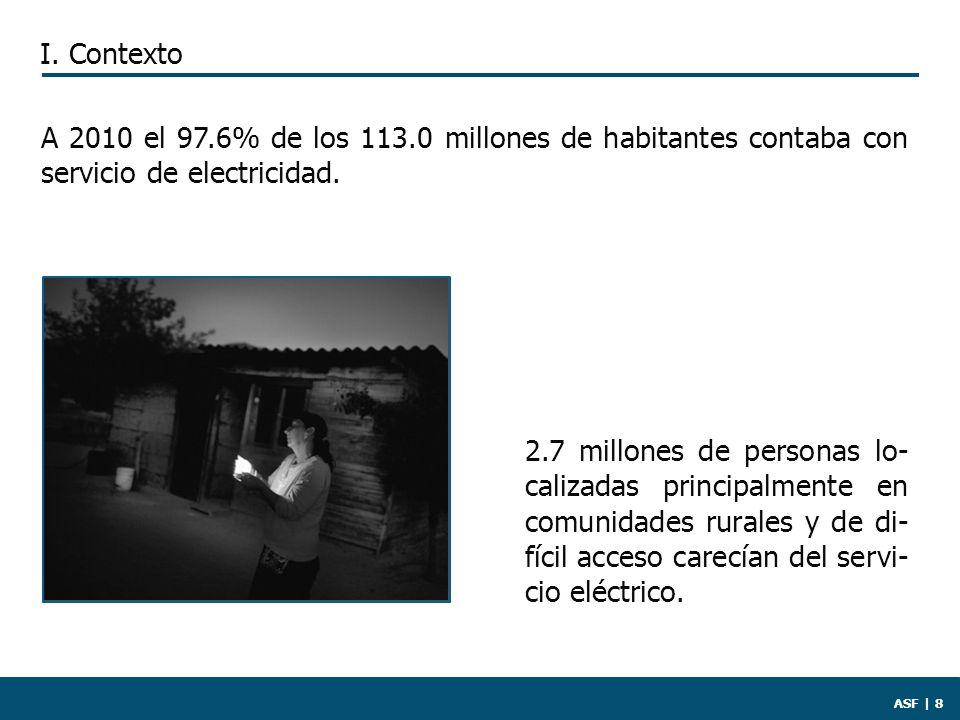 ASF | 8 2.7 millones de personas lo- calizadas principalmente en comunidades rurales y de di- fícil acceso carecían del servi- cio eléctrico.