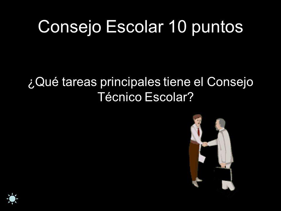 Consejo Escolar 10 puntos ¿Qué tareas principales tiene el Consejo Técnico Escolar?