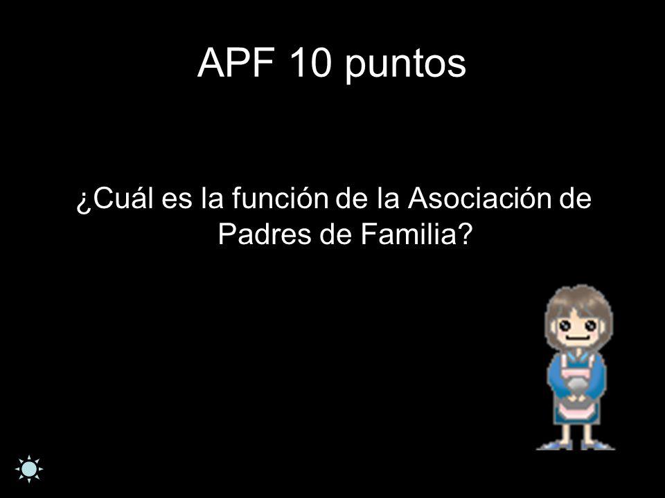 APF 10 puntos ¿Cuál es la función de la Asociación de Padres de Familia?
