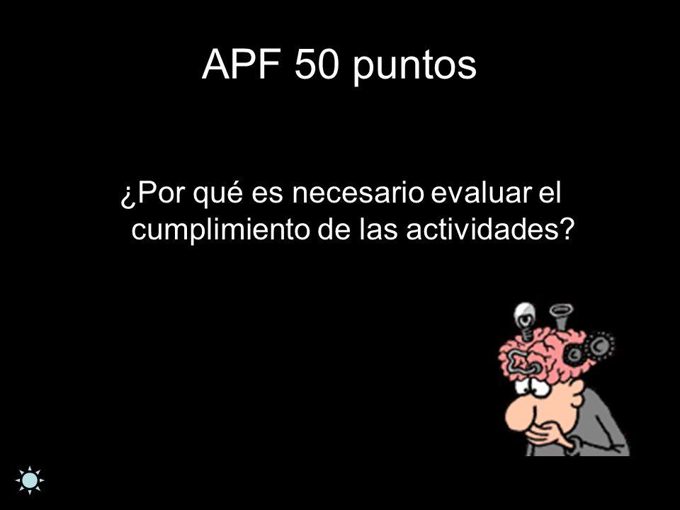 APF 50 puntos ¿Por qué es necesario evaluar el cumplimiento de las actividades?
