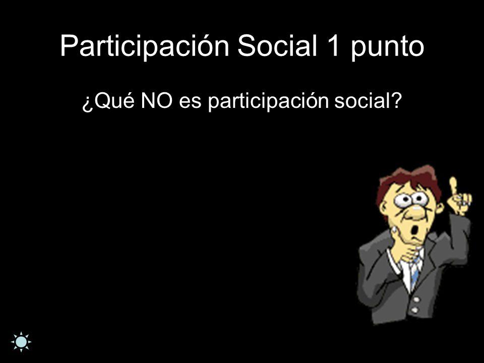 Participación Social 1 punto ¿Qué NO es participación social?