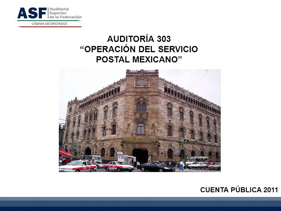 AUDITORÍA 303 OPERACIÓN DEL SERVICIO POSTAL MEXICANO CUENTA PÚBLICA 2011