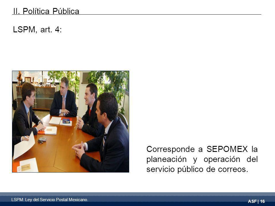ASF | 16 Corresponde a SEPOMEX la planeación y operación del servicio público de correos.