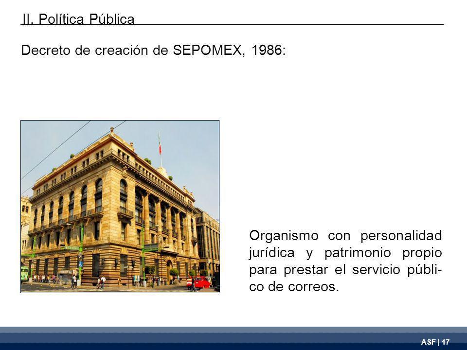 ASF | 17 Organismo con personalidad jurídica y patrimonio propio para prestar el servicio públi- co de correos.