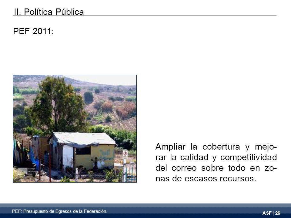 ASF | 26 PEF 2011: Ampliar la cobertura y mejo- rar la calidad y competitividad del correo sobre todo en zo- nas de escasos recursos.