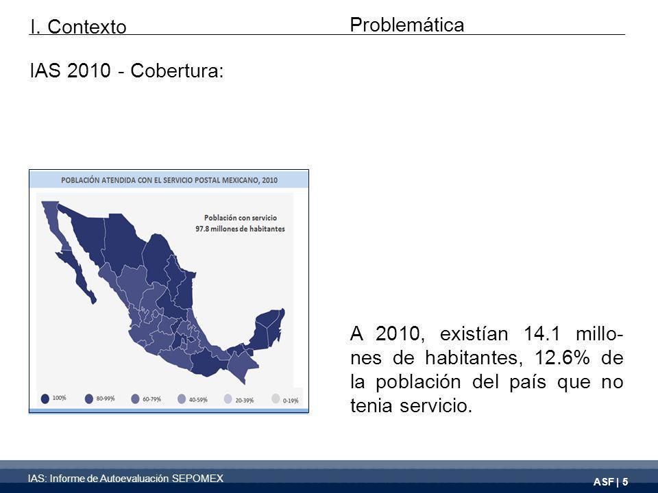 ASF | 5 IAS 2010 - Cobertura: A 2010, existían 14.1 millo- nes de habitantes, 12.6% de la población del país que no tenia servicio.