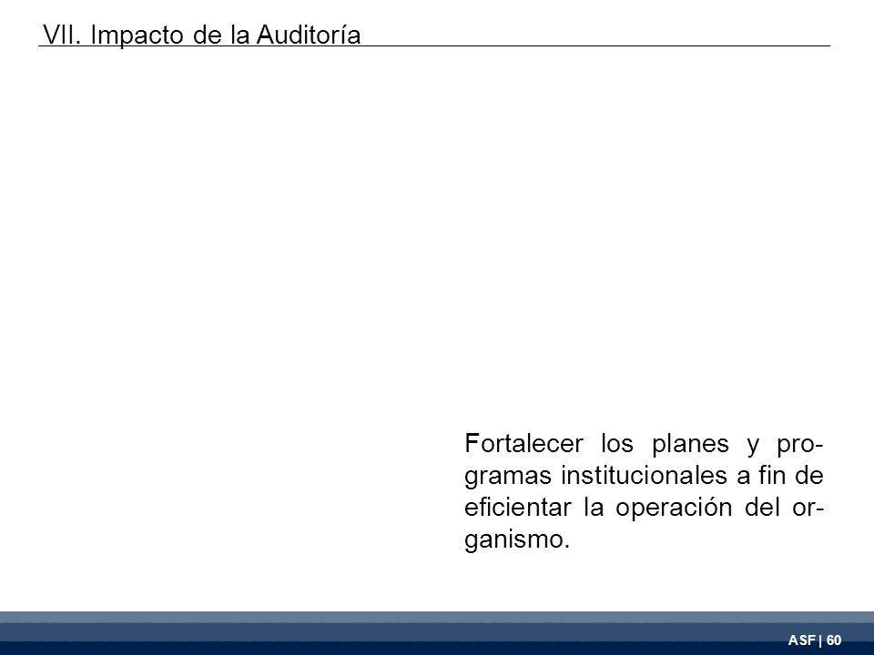 ASF | 60 Fortalecer los planes y pro- gramas institucionales a fin de eficientar la operación del or- ganismo.
