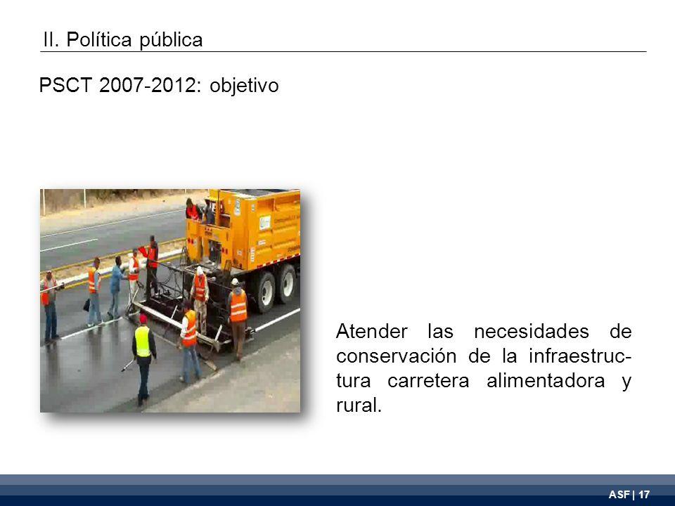 ASF | 17 Atender las necesidades de conservación de la infraestruc- tura carretera alimentadora y rural.