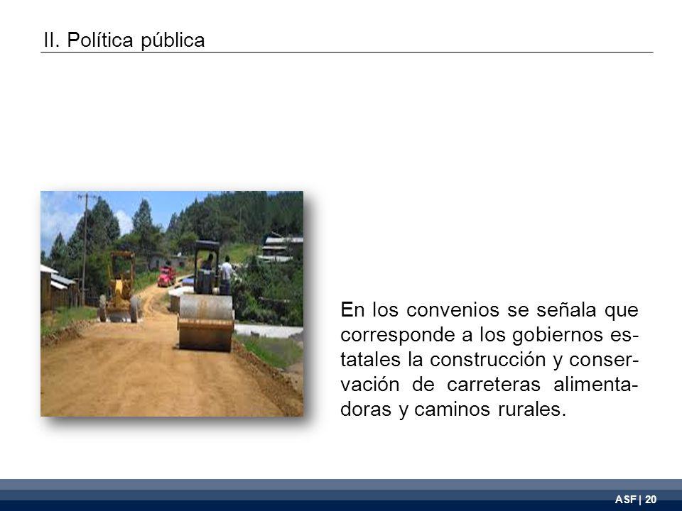 ASF | 20 En los convenios se señala que corresponde a los gobiernos es- tatales la construcción y conser- vación de carreteras alimenta- doras y caminos rurales.