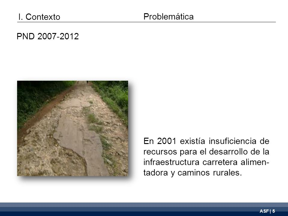 ASF | 5 En 2001 existía insuficiencia de recursos para el desarrollo de la infraestructura carretera alimen- tadora y caminos rurales.