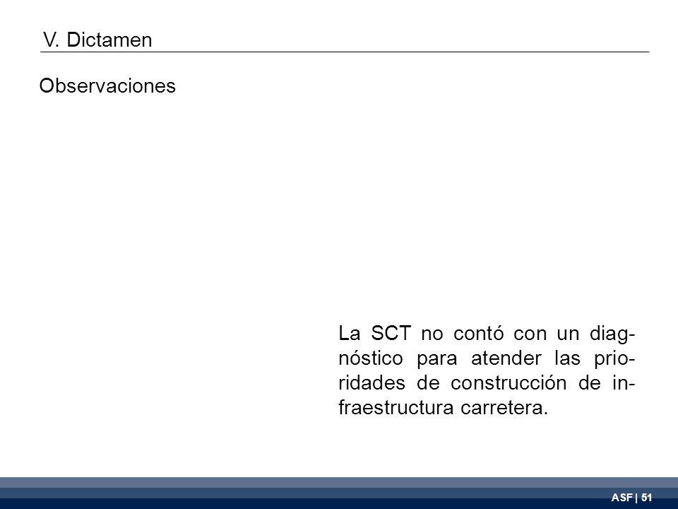 ASF | 51 La SCT no contó con un diag- nóstico para atender las prio- ridades de construcción de in- fraestructura carretera.