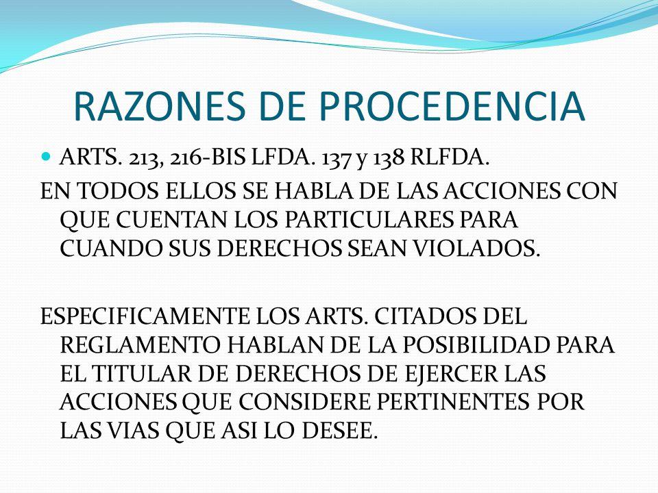 RAZONES DE PROCEDENCIA ARTS. 213, 216-BIS LFDA. 137 y 138 RLFDA. EN TODOS ELLOS SE HABLA DE LAS ACCIONES CON QUE CUENTAN LOS PARTICULARES PARA CUANDO