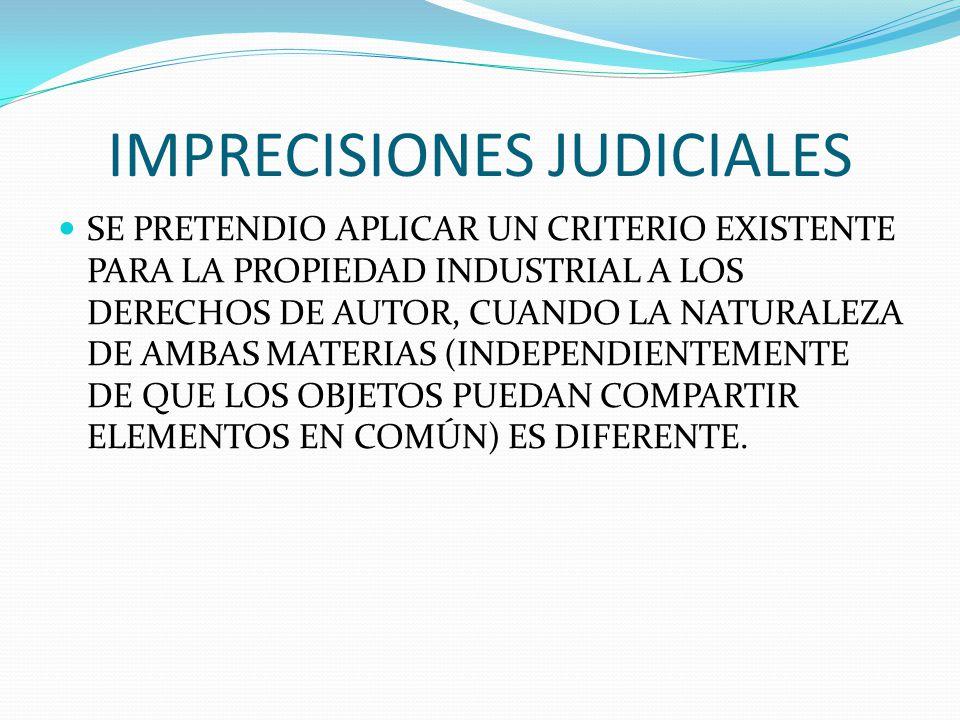 IMPRECISIONES JUDICIALES SE PRETENDIO APLICAR UN CRITERIO EXISTENTE PARA LA PROPIEDAD INDUSTRIAL A LOS DERECHOS DE AUTOR, CUANDO LA NATURALEZA DE AMBA