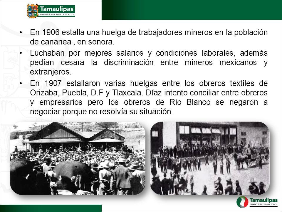 En 1906 estalla una huelga de trabajadores mineros en la población de cananea, en sonora.