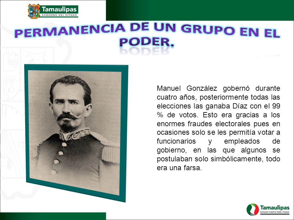 Manuel González gobernó durante cuatro años, posteriormente todas las elecciones las ganaba Díaz con el 99 % de votos. Esto era gracias a los enormes