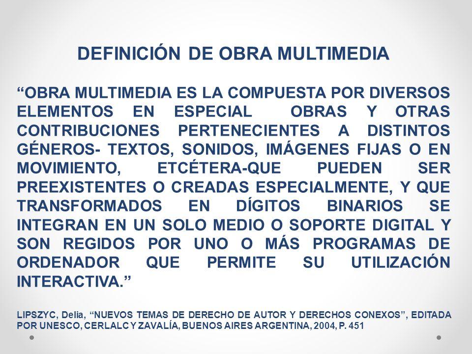DEFINICIÓN DE OBRA MULTIMEDIA OBRA MULTIMEDIA ES LA COMPUESTA POR DIVERSOS ELEMENTOS EN ESPECIAL OBRAS Y OTRAS CONTRIBUCIONES PERTENECIENTES A DISTINT