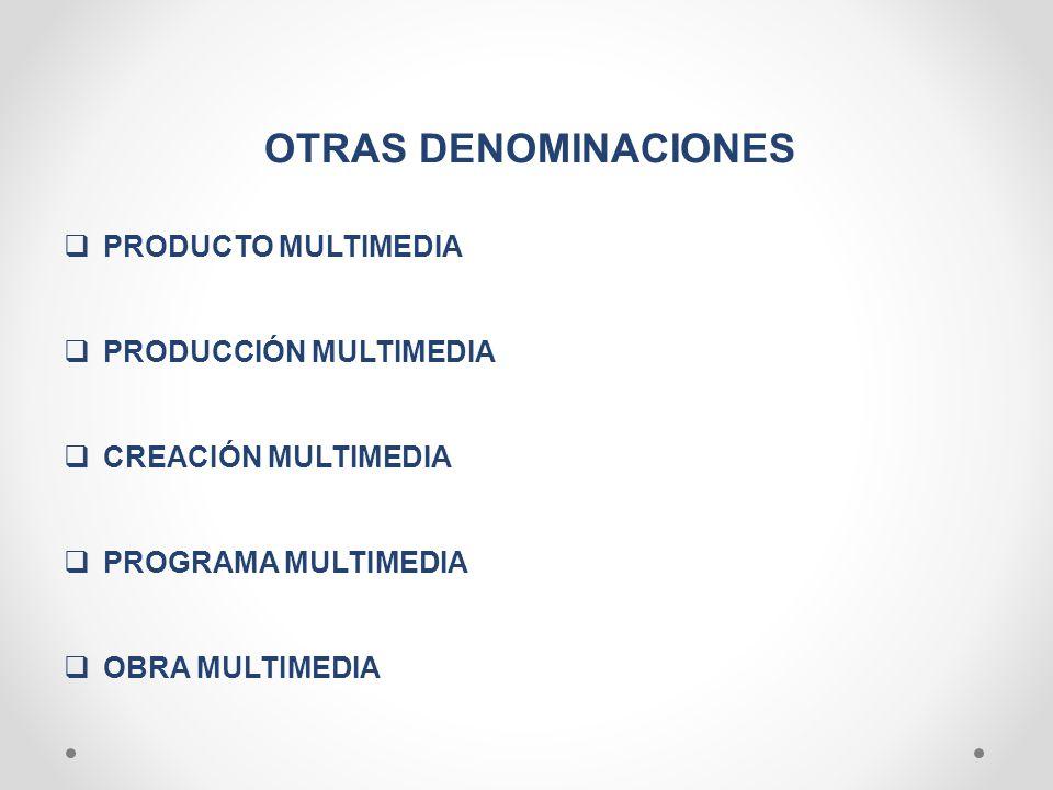 OTRAS DENOMINACIONES PRODUCTO MULTIMEDIA PRODUCCIÓN MULTIMEDIA CREACIÓN MULTIMEDIA PROGRAMA MULTIMEDIA OBRA MULTIMEDIA
