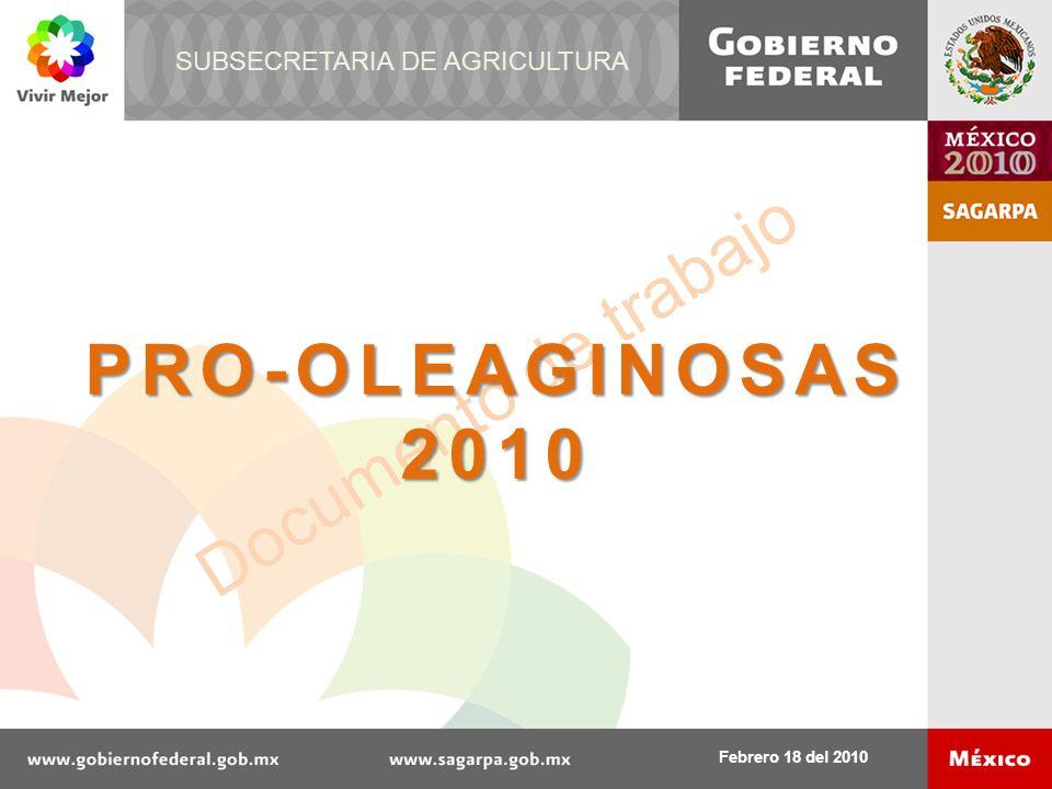 Documento de trabajo PRO-OLEAGINOSAS2010 Febrero 18 del 2010 SUBSECRETARIA DE AGRICULTURA