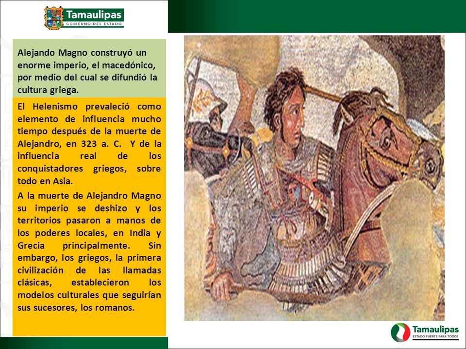 Alejando Magno construyó un enorme imperio, el macedónico, por medio del cual se difundió la cultura griega.