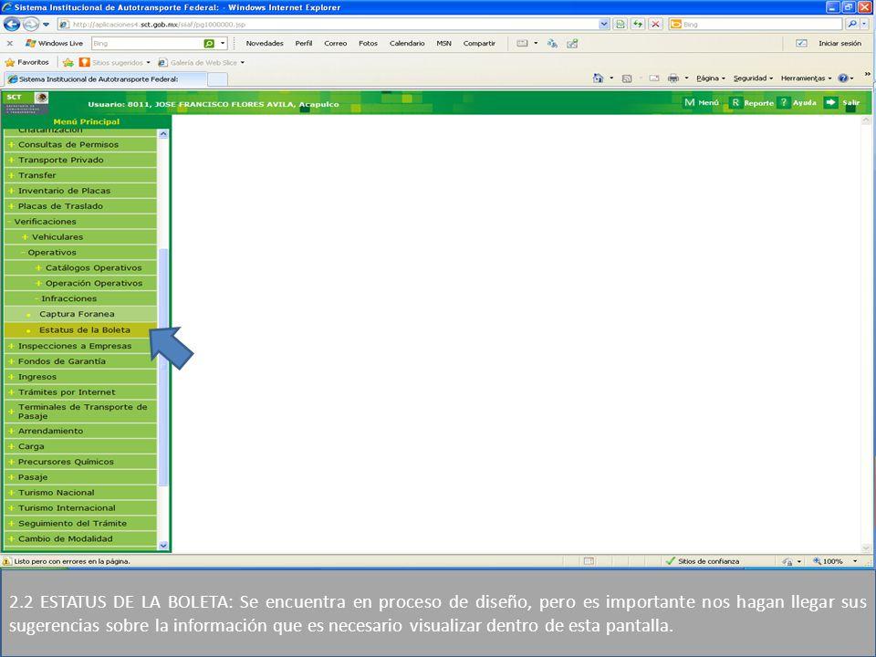 2.2 ESTATUS DE LA BOLETA: Se encuentra en proceso de diseño, pero es importante nos hagan llegar sus sugerencias sobre la información que es necesario visualizar dentro de esta pantalla.