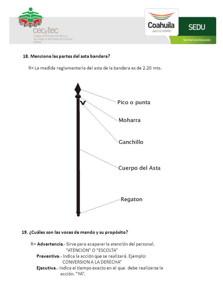 18. Mencione las partes del asta bandera? R= La medida reglamentaria del asta de la bandera es de 2.20 mts. COLEGIO DE ESTUDIOS CIENTÍFICOS Y TECNOLÓG