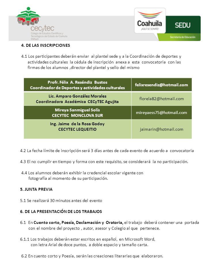 4. DE LAS INSCRIPCIONES 4.1 Los participantes deberán enviar al plantel sede y a la Coordinación de deportes y actividades culturales la cédula de ins