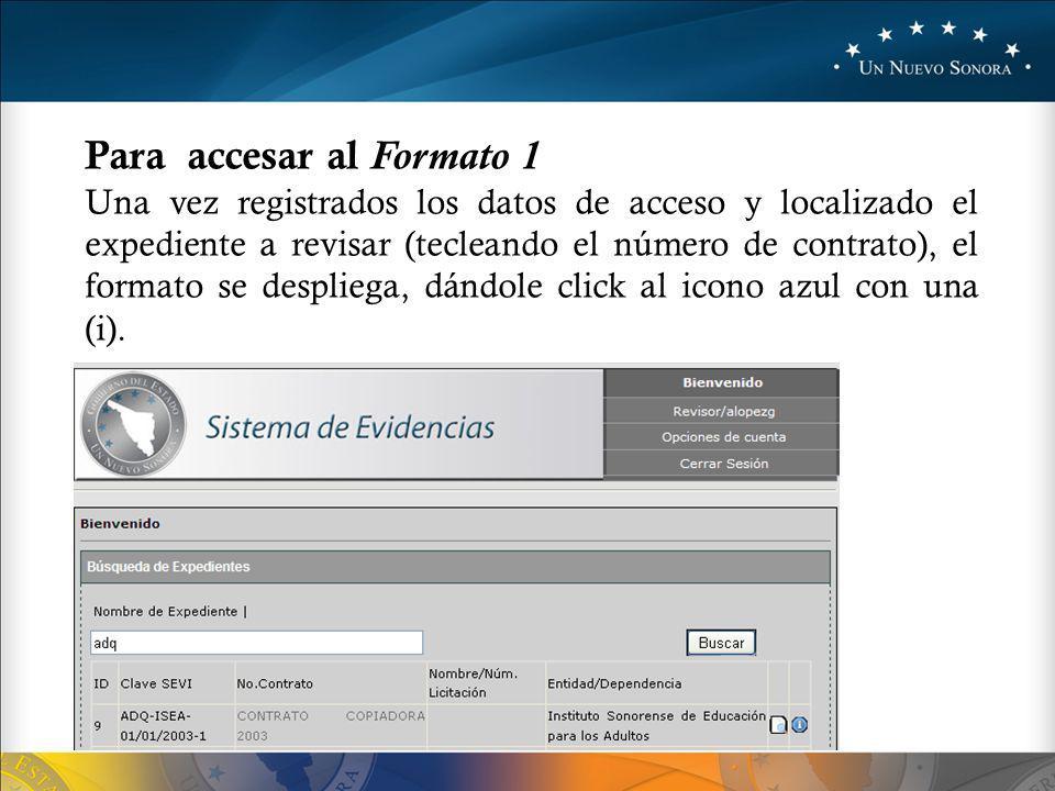 Para accesar al Formato 1 Una vez registrados los datos de acceso y localizado el expediente a revisar (tecleando el número de contrato), el formato se despliega, dándole click al icono azul con una (i).