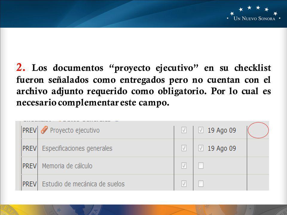 2. Los documentos proyecto ejecutivo en su checklist fueron señalados como entregados pero no cuentan con el archivo adjunto requerido como obligatori