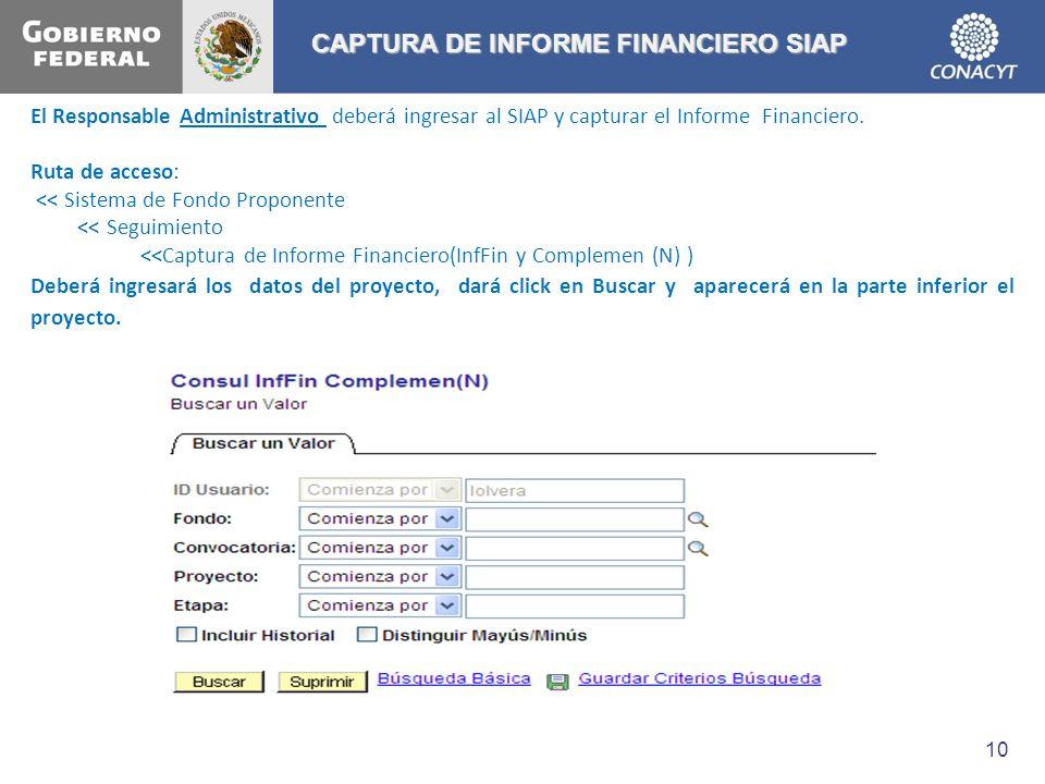 CAPTURA DE INFORME FINANCIERO SIAP El Responsable Administrativo deberá ingresar al SIAP y capturar el Informe Financiero. Ruta de acceso: << Sistema