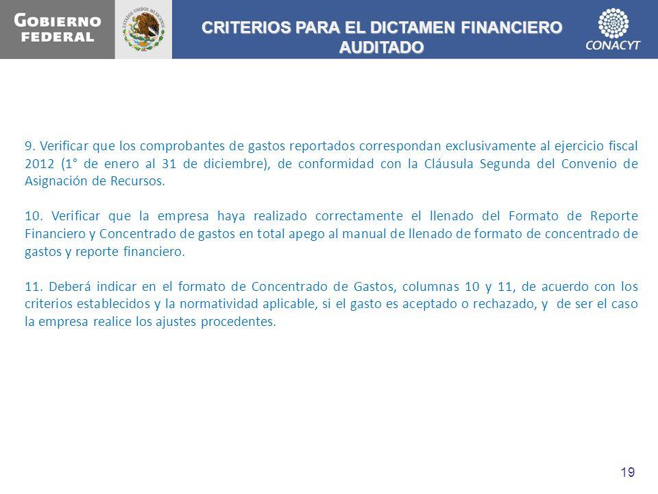 CRITERIOS PARA EL DICTAMEN FINANCIERO AUDITADO 9. Verificar que los comprobantes de gastos reportados correspondan exclusivamente al ejercicio fiscal