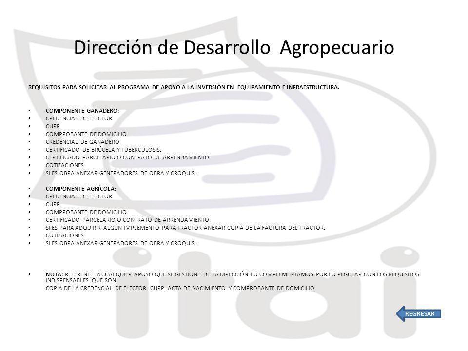 Dirección de Desarrollo Agropecuario REQUISITOS PARA SOLICITAR AL PROGRAMA DE APOYO A LA INVERSIÓN EN EQUIPAMIENTO E INFRAESTRUCTURA.
