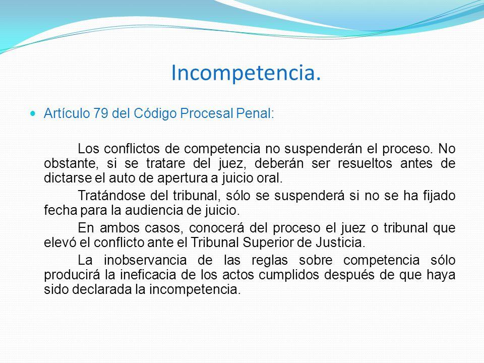 Incompetencia. Artículo 79 del Código Procesal Penal: Los conflictos de competencia no suspenderán el proceso. No obstante, si se tratare del juez, de