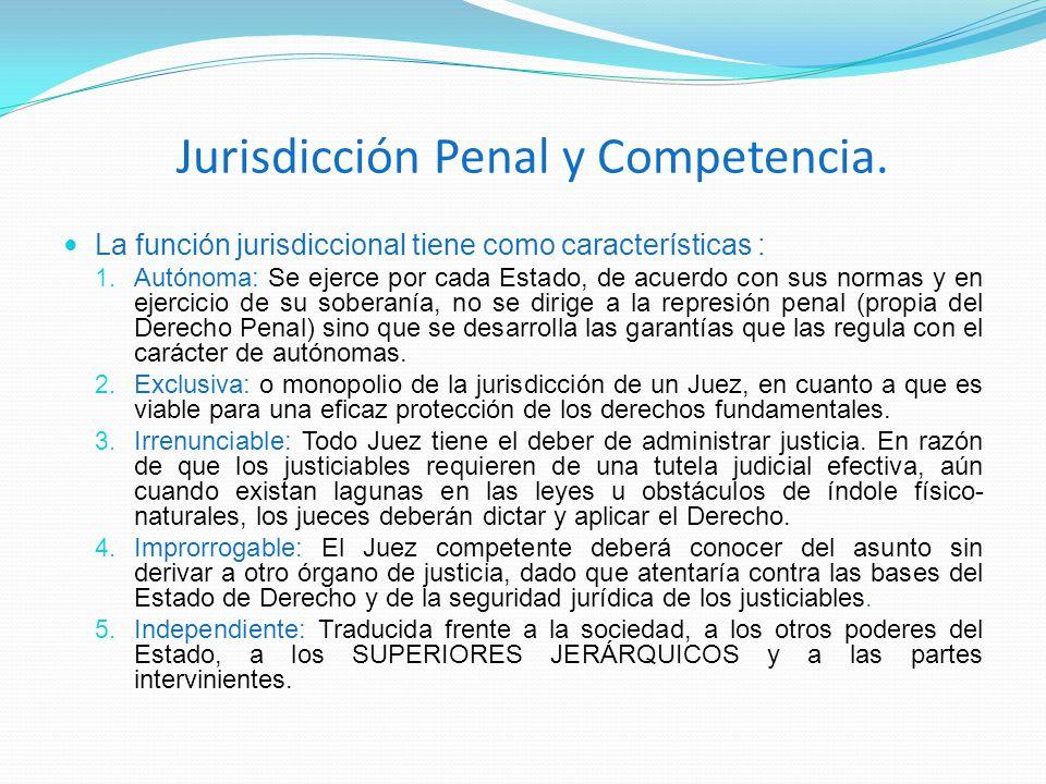 Jurisdicción Penal y Competencia. La función jurisdiccional tiene como características : 1. Autónoma: Se ejerce por cada Estado, de acuerdo con sus no