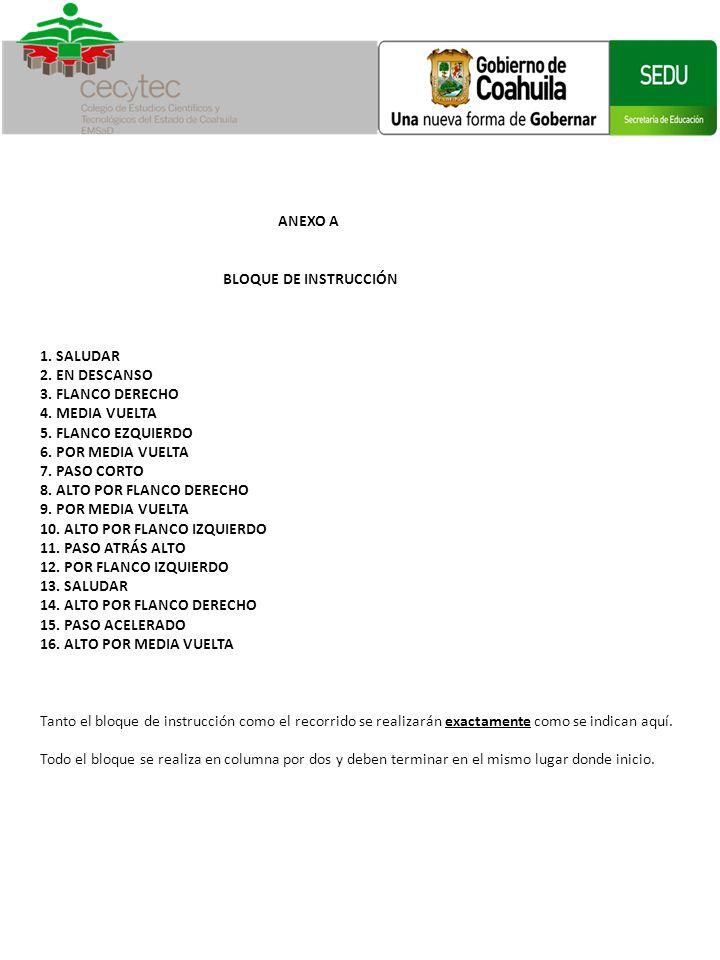 ANEXO A BLOQUE DE INSTRUCCIÓN 1. SALUDAR 2. EN DESCANSO 3. FLANCO DERECHO 4. MEDIA VUELTA 5. FLANCO EZQUIERDO 6. POR MEDIA VUELTA 7. PASO CORTO 8. ALT