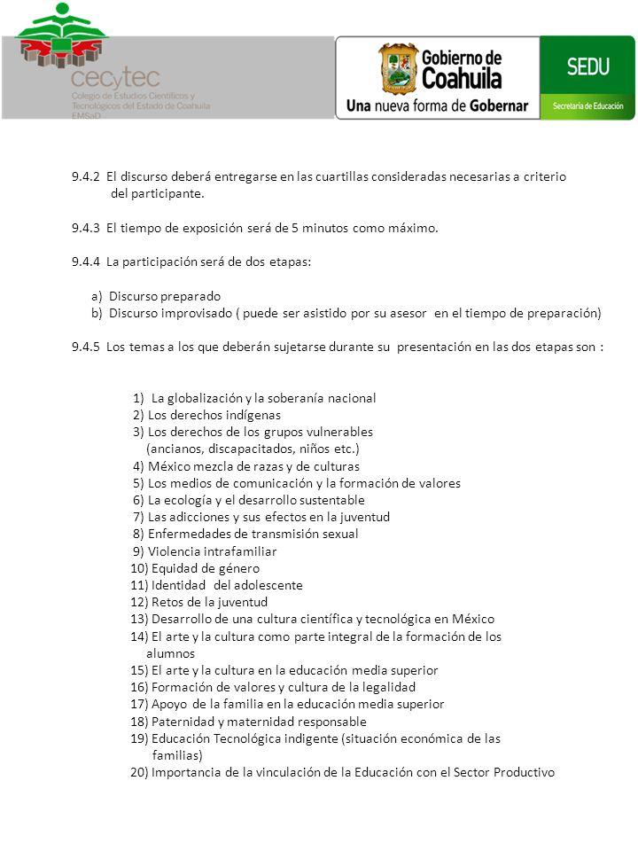 9.4.2 El discurso deberá entregarse en las cuartillas consideradas necesarias a criterio del participante. 9.4.3 El tiempo de exposición será de 5 min