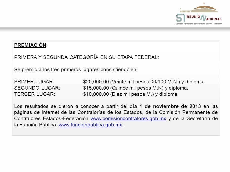 PREMIACIÓN: PRIMERA Y SEGUNDA CATEGORÍA EN SU ETAPA FEDERAL: Se premio a los tres primeros lugares consistiendo en: PRIMER LUGAR: $20,000.00 (Veinte m