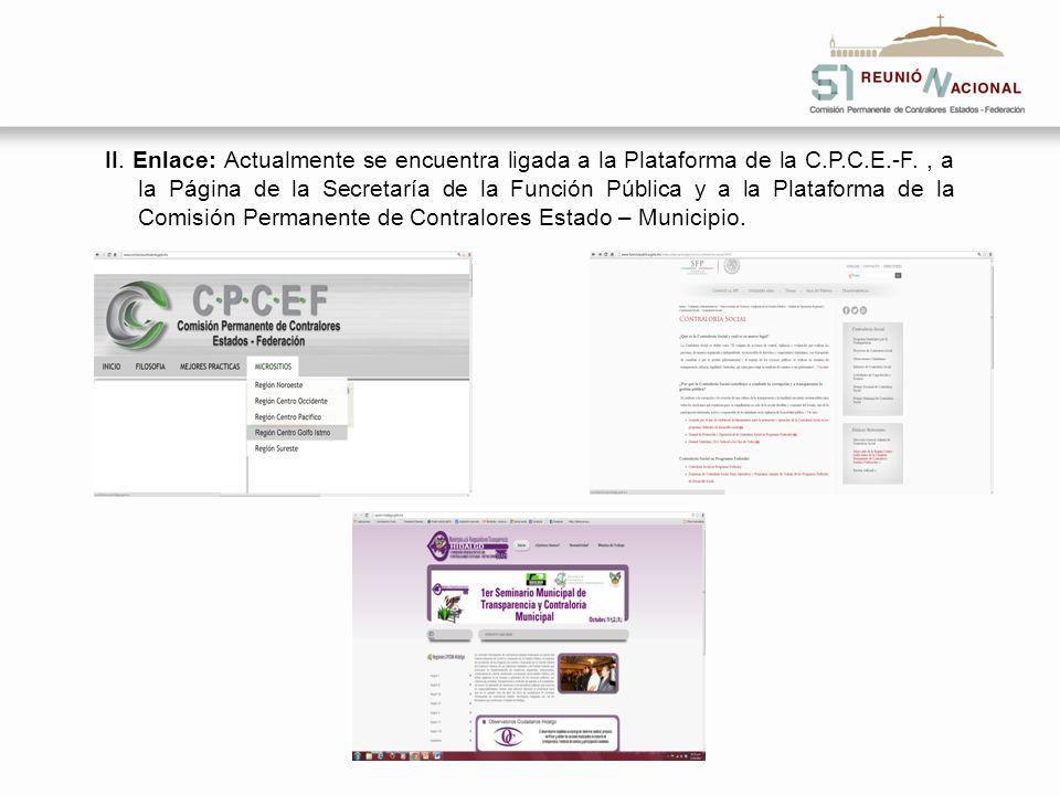 II. Enlace: Actualmente se encuentra ligada a la Plataforma de la C.P.C.E.-F., a la Página de la Secretaría de la Función Pública y a la Plataforma de