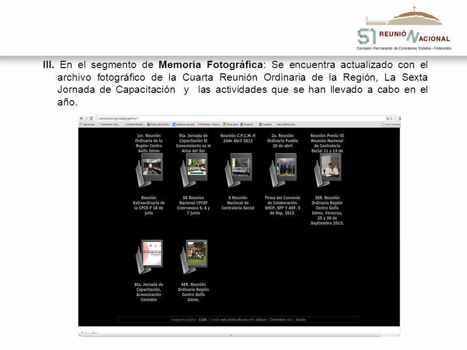 III. En el segmento de Memoria Fotográfica: Se encuentra actualizado con el archivo fotográfico de la Cuarta Reunión Ordinaria de la Región, La Sexta