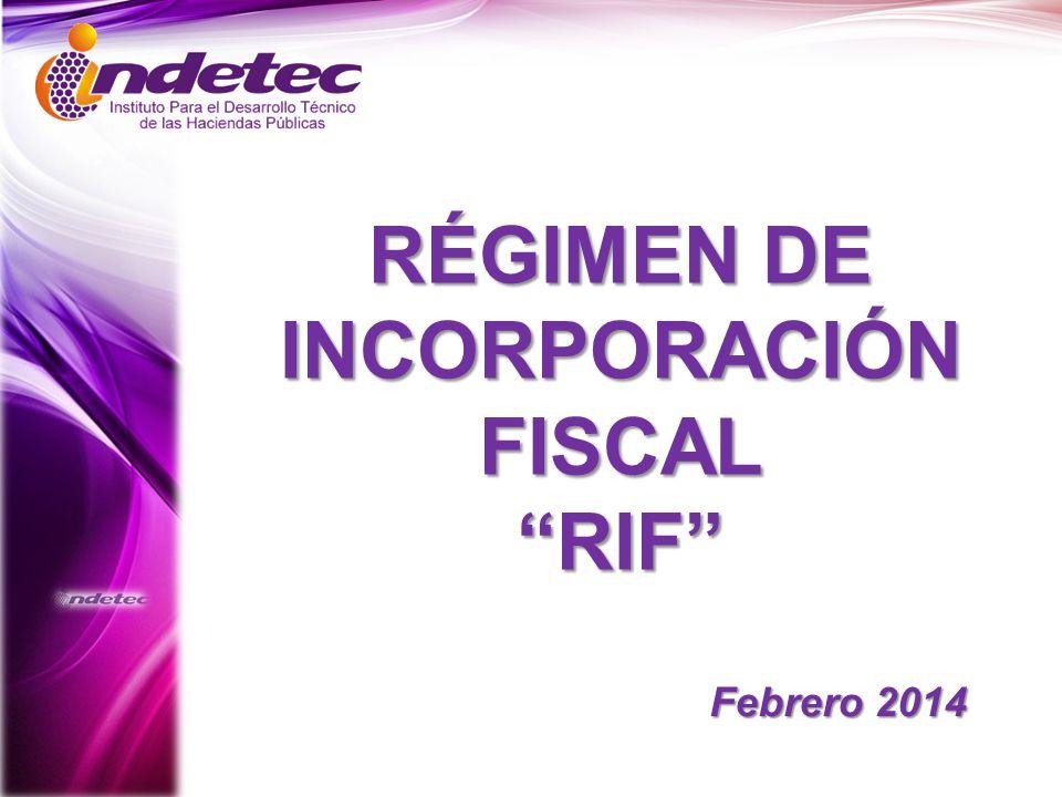 Febrero 2014 RÉGIMEN DE INCORPORACIÓN FISCAL RIF