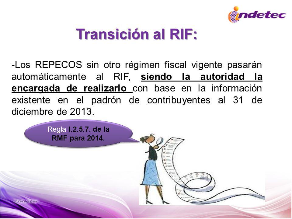 Transición al RIF: -Los REPECOS sin otro régimen fiscal vigente pasarán automáticamente al RIF, siendo la autoridad la encargada de realizarlo con bas