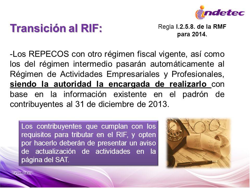 Transición al RIF: -Los REPECOS con otro régimen fiscal vigente, así como los del régimen intermedio pasarán automáticamente al Régimen de Actividades