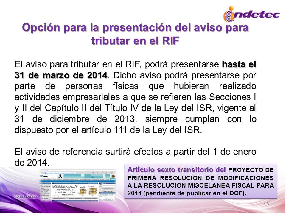 13 Opción para la presentación del aviso para tributar en el RIF hasta el 31 de marzo de 2014 El aviso para tributar en el RIF, podrá presentarse hast