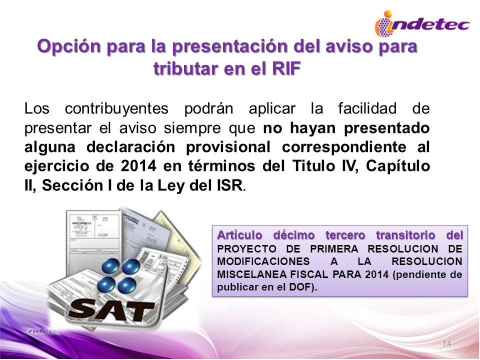 14 Opción para la presentación del aviso para tributar en el RIF Los contribuyentes podrán aplicar la facilidad de presentar el aviso siempre que no h