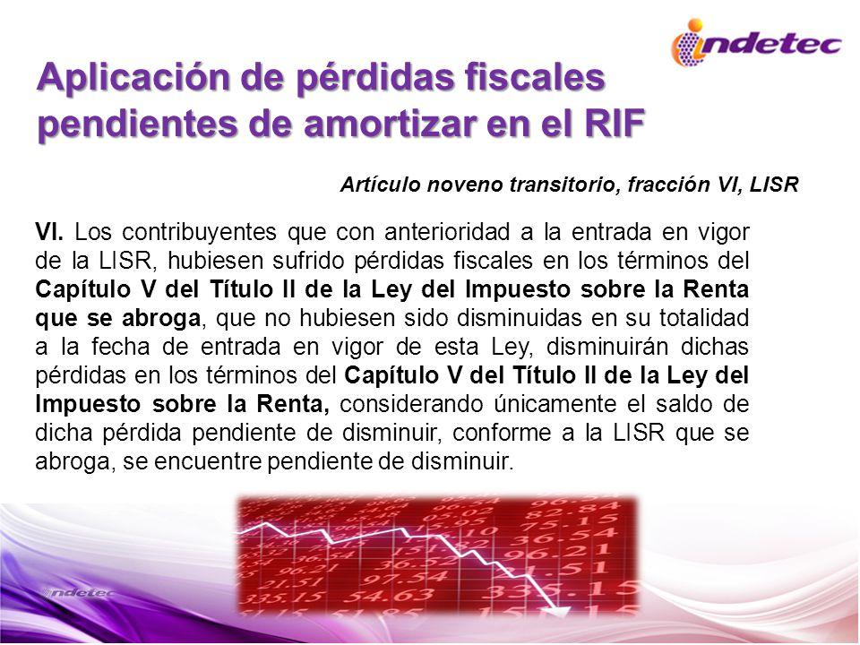Aplicación de pérdidas fiscales pendientes de amortizar en el RIF VI. Los contribuyentes que con anterioridad a la entrada en vigor de la LISR, hubies