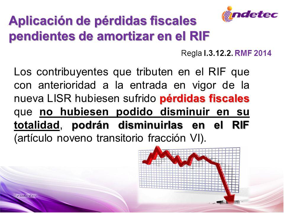 Aplicación de pérdidas fiscales pendientes de amortizar en el RIF pérdidas fiscales podrán disminuirlas en el RIF Los contribuyentes que tributen en e