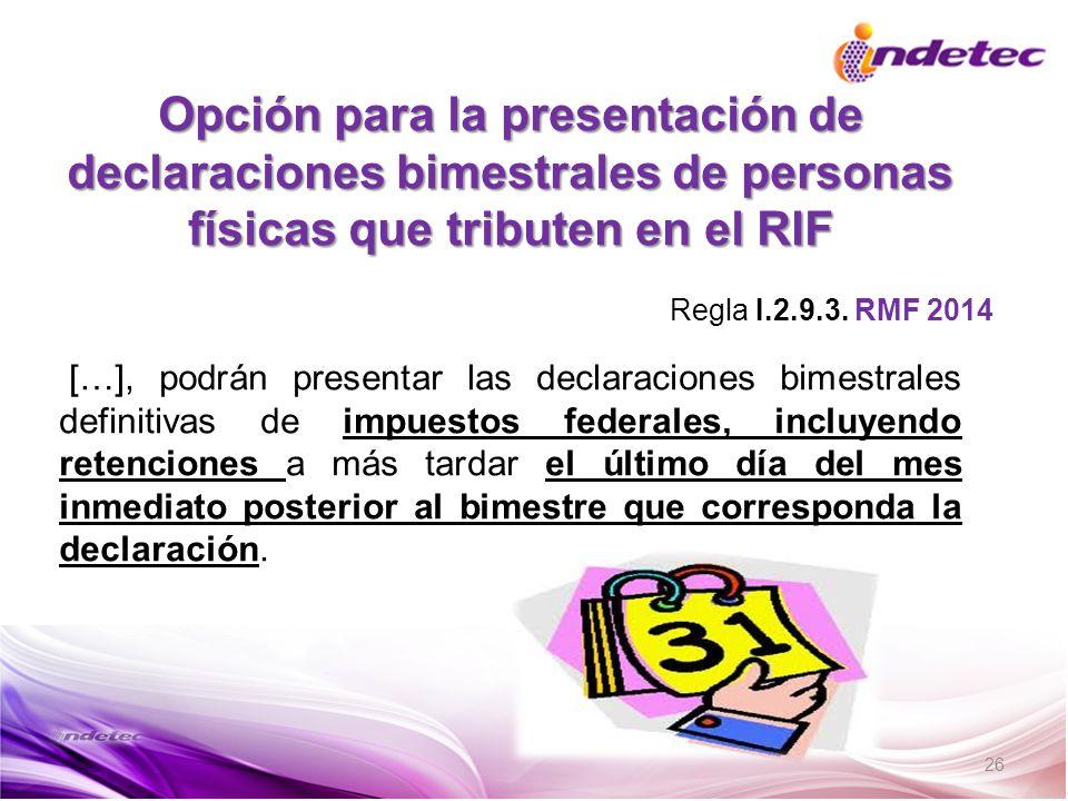 26 Opción para la presentación de declaraciones bimestrales de personas físicas que tributen en el RIF […], podrán presentar las declaraciones bimestr