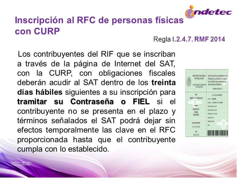 Inscripción al RFC de personas físicas con CURP tramitar su Contraseña o FIEL Los contribuyentes del RIF que se inscriban a través de la página de Int